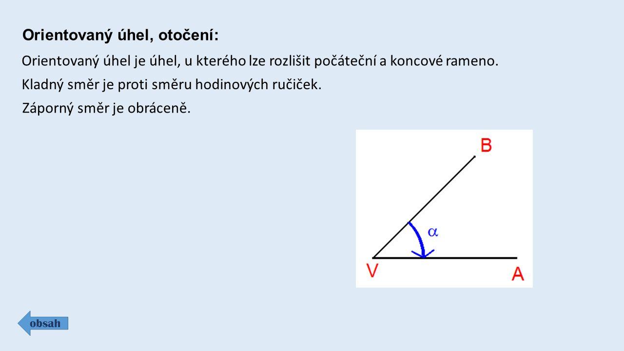 Orientovaný úhel, otočení: obsah Orientovaný úhel je úhel, u kterého lze rozlišit počáteční a koncové rameno.