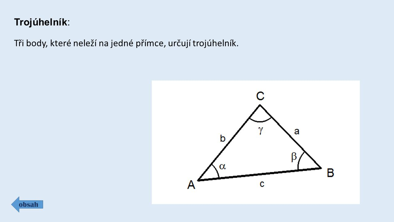Trojúhelník: obsah Tři body, které neleží na jedné přímce, určují trojúhelník.