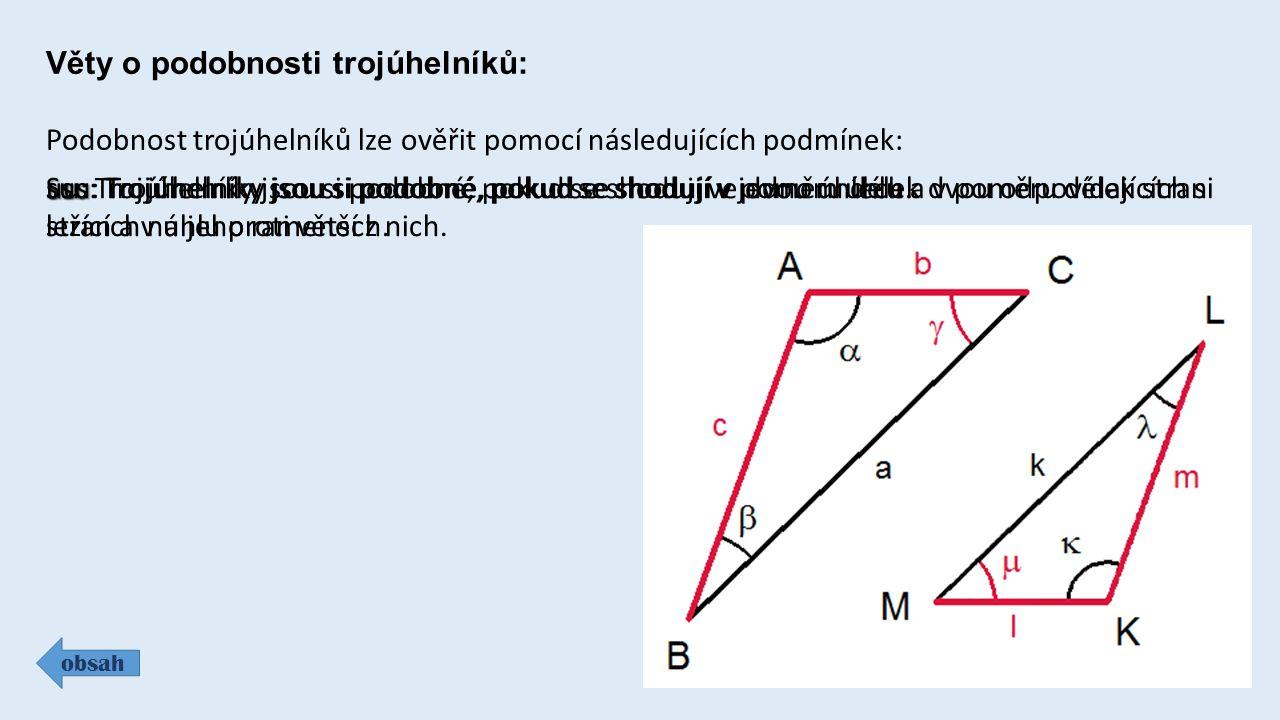 Shodné trojúhelníky, věty o shodnosti trojúhelníků : obsah Shodnost trojúhelníků lze ověřit pomocí následujících podmínek: sss sss: Trojúhelníky jsou shodné, pokud se shodují ve všech třech stranách.
