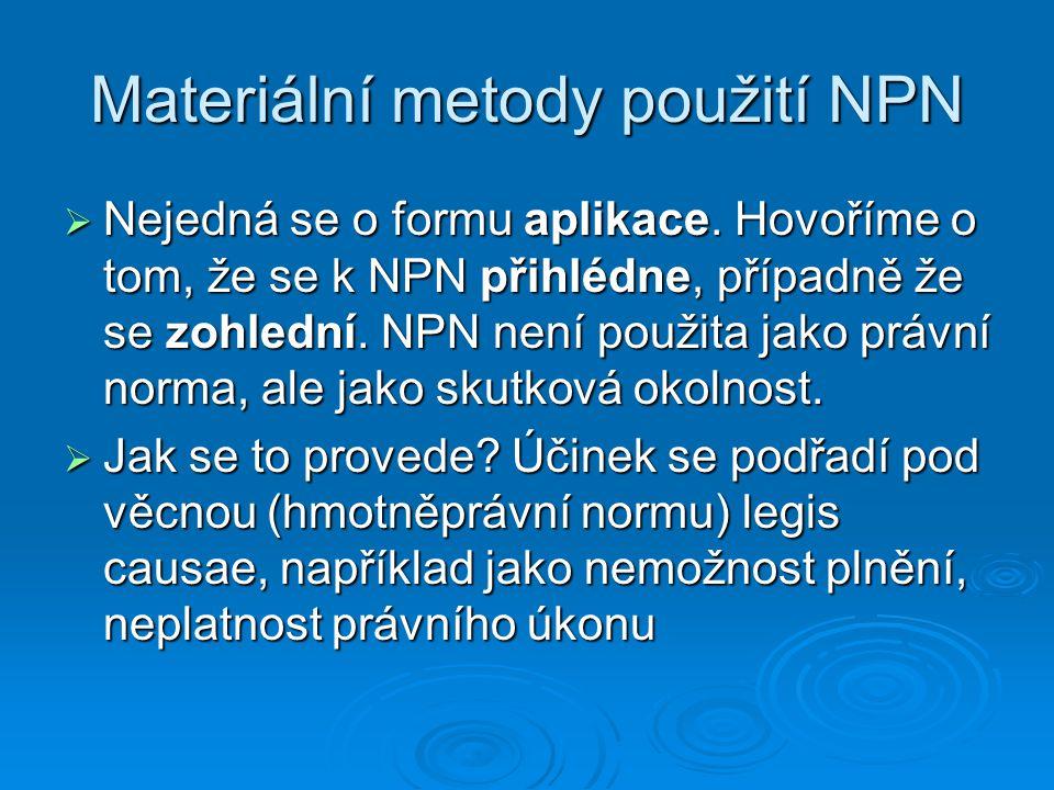 Materiální metody použití NPN  Nejedná se o formu aplikace. Hovoříme o tom, že se k NPN přihlédne, případně že se zohlední. NPN není použita jako prá