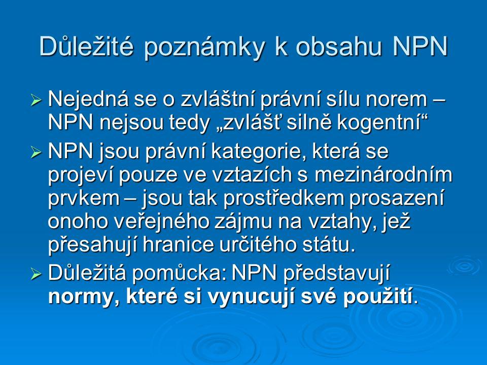 """Důležité poznámky k obsahu NPN  Nejedná se o zvláštní právní sílu norem – NPN nejsou tedy """"zvlášť silně kogentní""""  NPN jsou právní kategorie, která"""