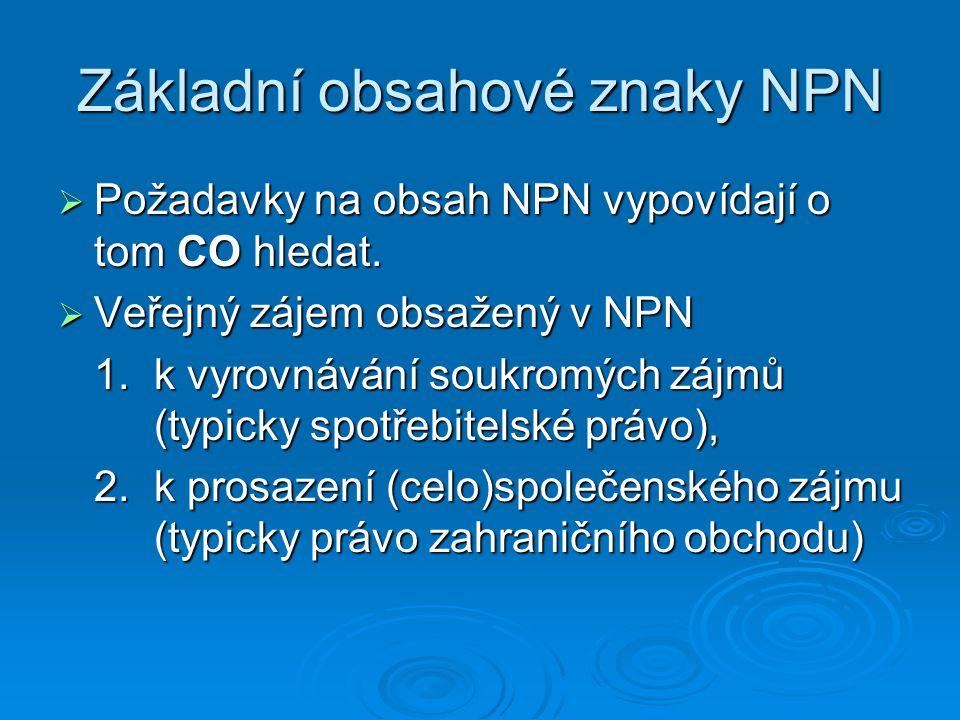 Základní obsahové znaky NPN  Požadavky na obsah NPN vypovídají o tom CO hledat.  Veřejný zájem obsažený v NPN 1. k vyrovnávání soukromých zájmů (typ