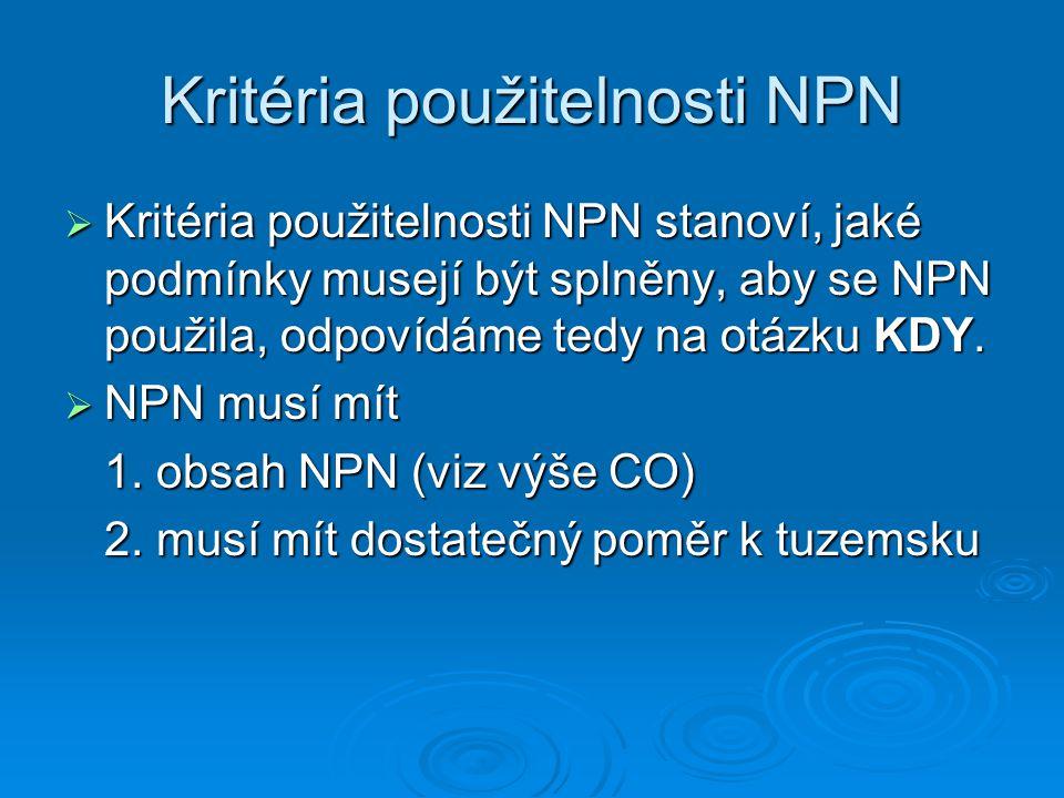 Kritéria použitelnosti NPN  Kritéria použitelnosti NPN stanoví, jaké podmínky musejí být splněny, aby se NPN použila, odpovídáme tedy na otázku KDY.