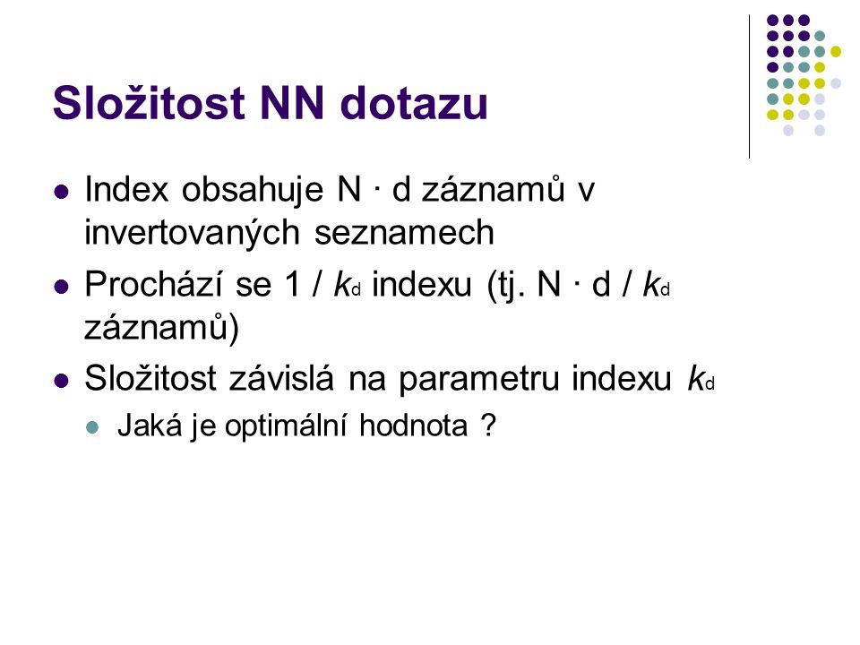 Složitost NN dotazu Index obsahuje N ∙ d záznamů v invertovaných seznamech Prochází se 1 / k d indexu (tj. N ∙ d / k d záznamů) Složitost závislá na p