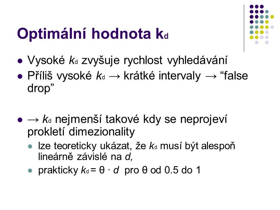 """Optimální hodnota k d Vysoké k d zvyšuje rychlost vyhledávání Příliš vysoké k d → krátké intervaly → """"false drop"""" → k d nejmenší takové kdy se neproje"""
