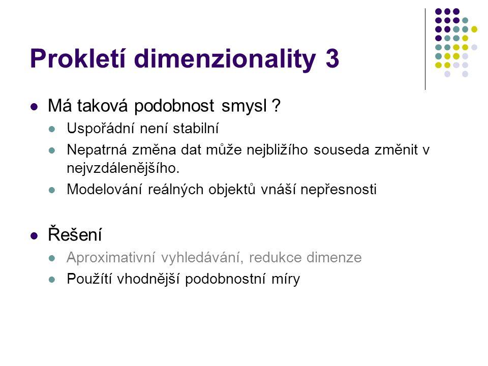 Prokletí dimenzionality 3 Má taková podobnost smysl ? Uspořádní není stabilní Nepatrná změna dat může nejbližího souseda změnit v nejvzdálenějšího. Mo