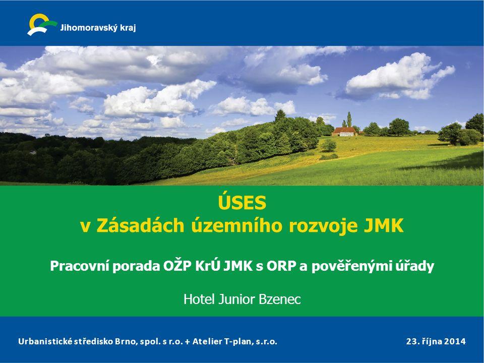 Urbanistické středisko Brno, spol. s r.o. + Atelier T-plan, s.r.o. ÚSES v Zásadách územního rozvoje JMK Pracovní porada OŽP KrÚ JMK s ORP a pověřenými
