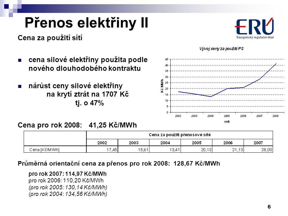 6 Přenos elektřiny II Cena za použití sítí cena silové elektřiny použita podle nového dlouhodobého kontraktu nárůst ceny silové elektřiny na krytí ztrát na 1707 Kč tj.