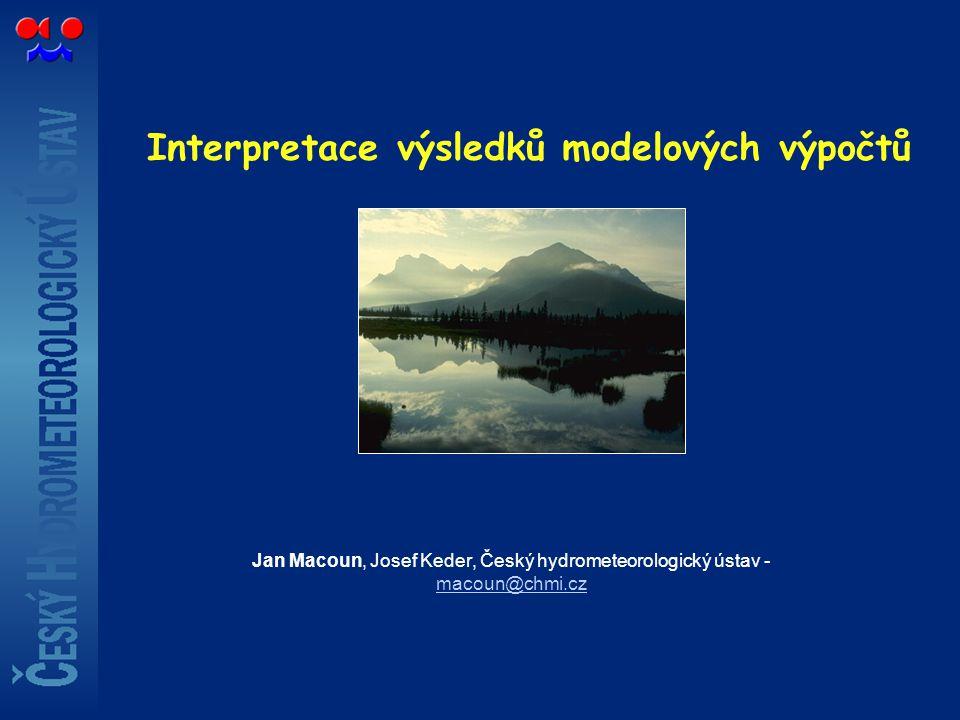 Interpretace výsledků modelových výpočtů Jan Macoun, Josef Keder, Český hydrometeorologický ústav - macoun@chmi.cz macoun@chmi.cz