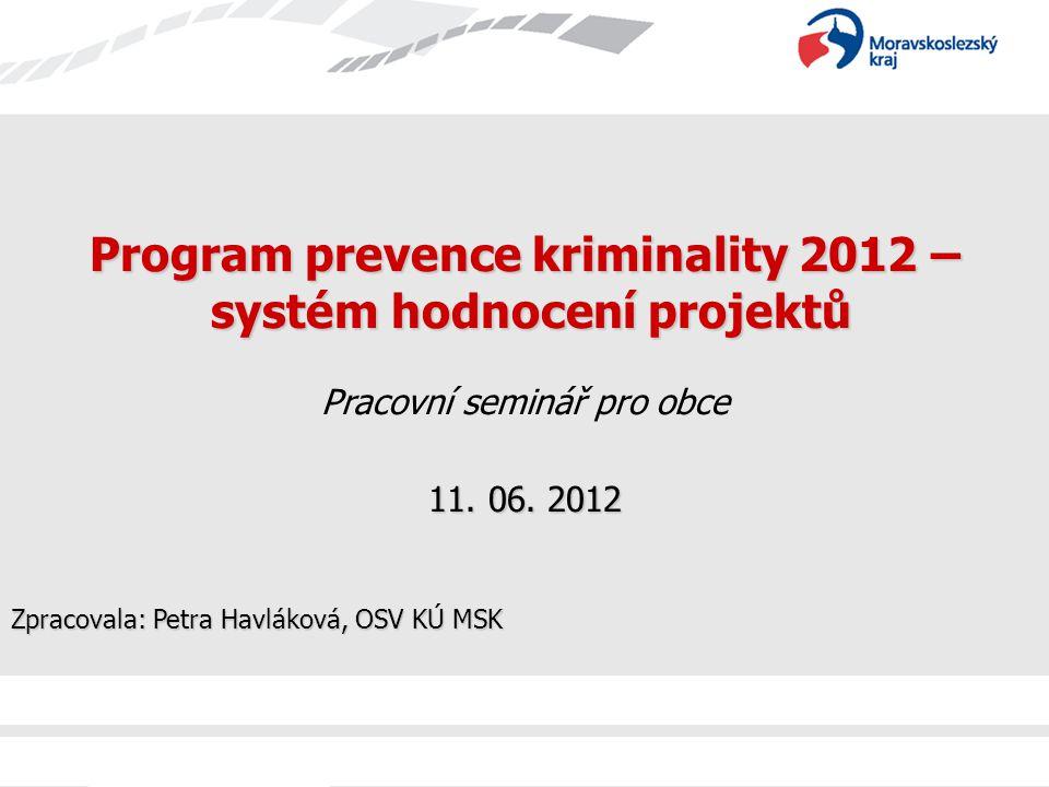 Program prevence kriminality 2012 – systém hodnocení projektů systém hodnocení projektů Pracovní seminář pro obce 11.