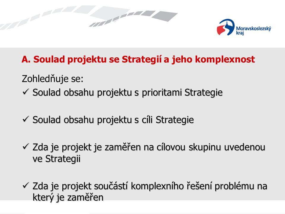 A. Soulad projektu se Strategií a jeho komplexnost Zohledňuje se: Soulad obsahu projektu s prioritami Strategie Soulad obsahu projektu s prioritami St