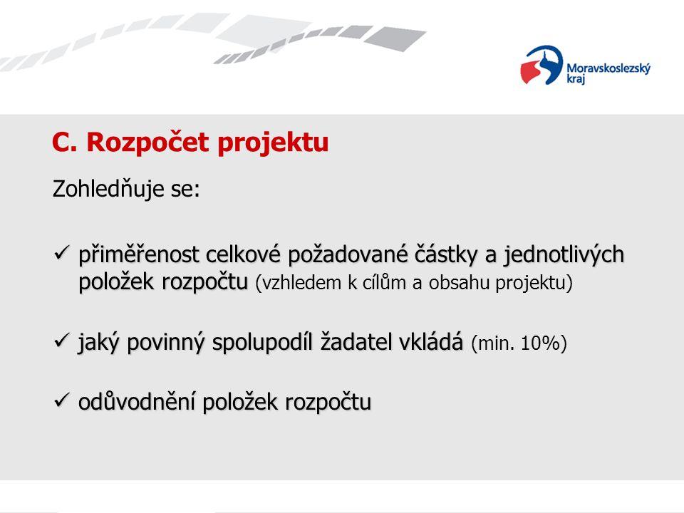 C. Rozpočet projektu Zohledňuje se: přiměřenost celkové požadované částky a jednotlivých položek rozpočtu přiměřenost celkové požadované částky a jedn