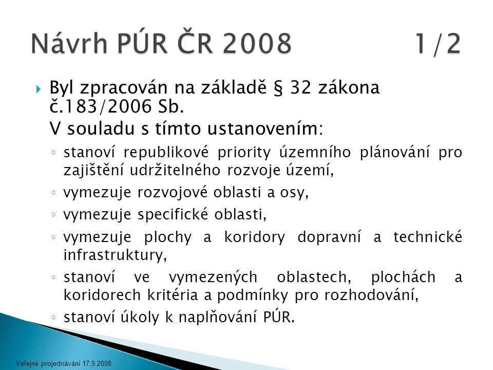  Byl zpracován na základě § 32 zákona č.183/2006 Sb. V souladu s tímto ustanovením: ◦ stanoví republikové priority územního plánování pro zajištění u