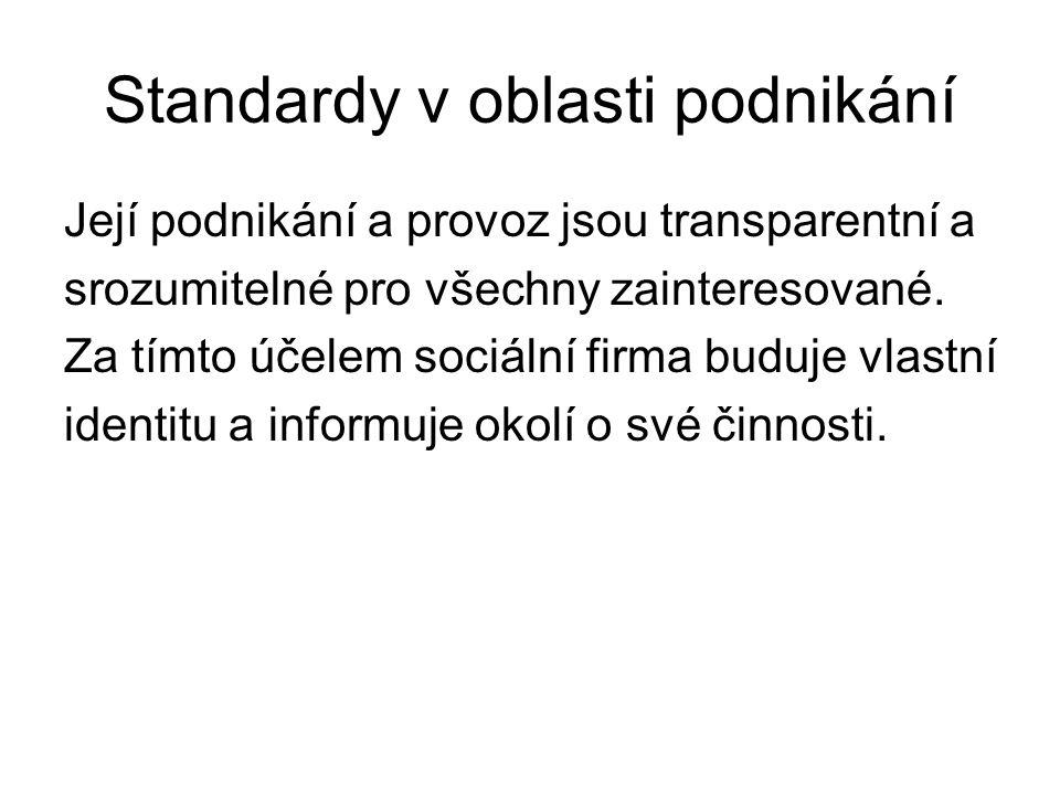 Standardy v oblasti podnikání Její podnikání a provoz jsou transparentní a srozumitelné pro všechny zainteresované. Za tímto účelem sociální firma bud