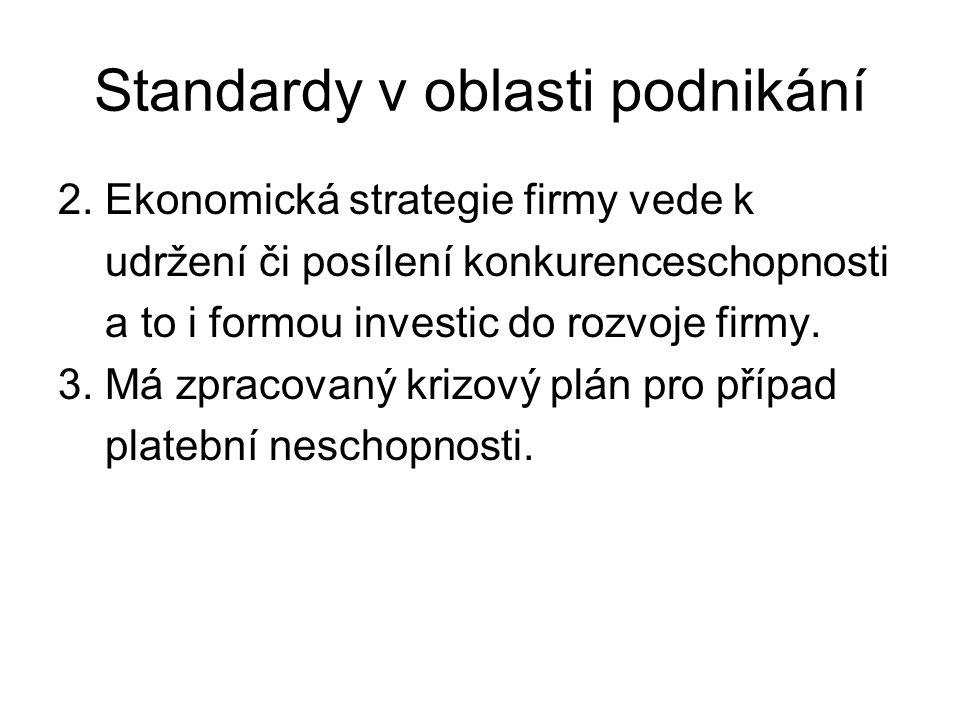 Standardy v oblasti podnikání 2. Ekonomická strategie firmy vede k udržení či posílení konkurenceschopnosti a to i formou investic do rozvoje firmy. 3