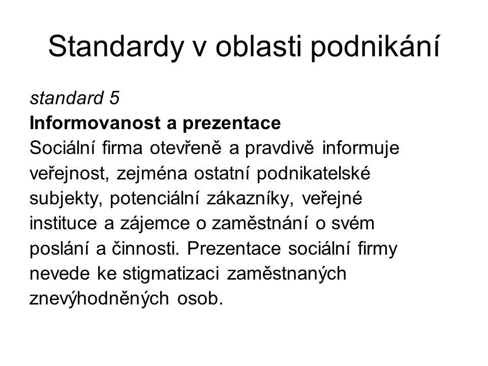 Standardy v oblasti podnikání standard 5 Informovanost a prezentace Sociální firma otevřeně a pravdivě informuje veřejnost, zejména ostatní podnikatel