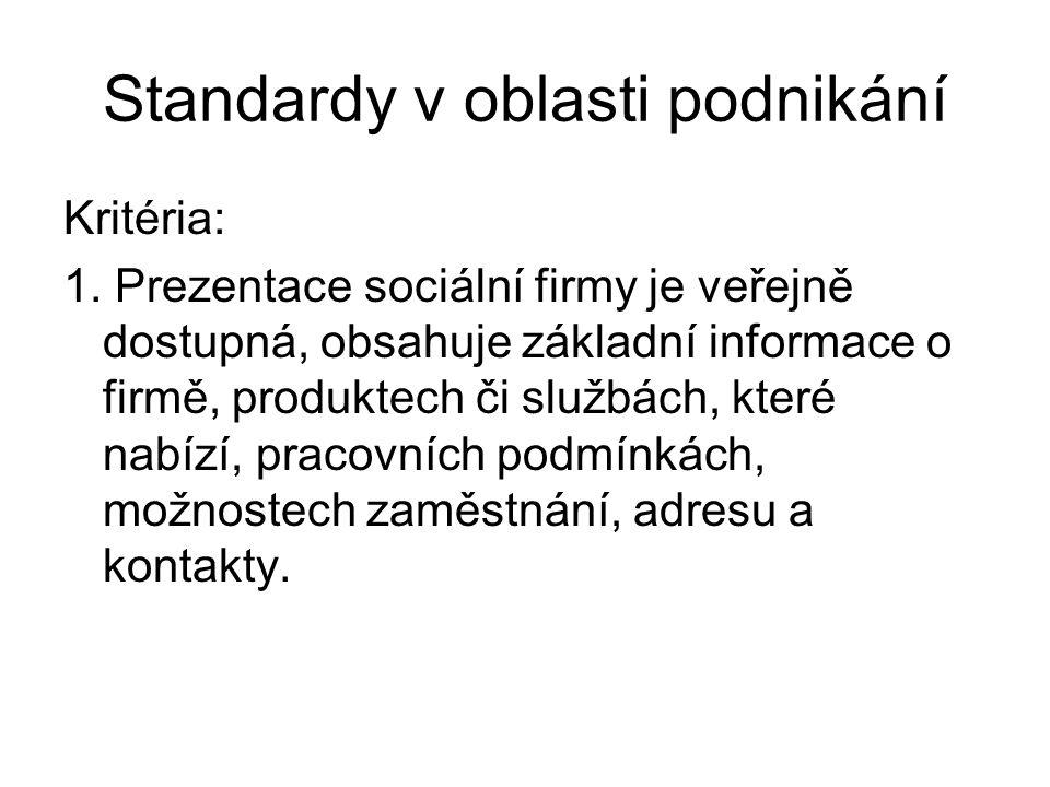 Standardy v oblasti podnikání Kritéria: 1. Prezentace sociální firmy je veřejně dostupná, obsahuje základní informace o firmě, produktech či službách,