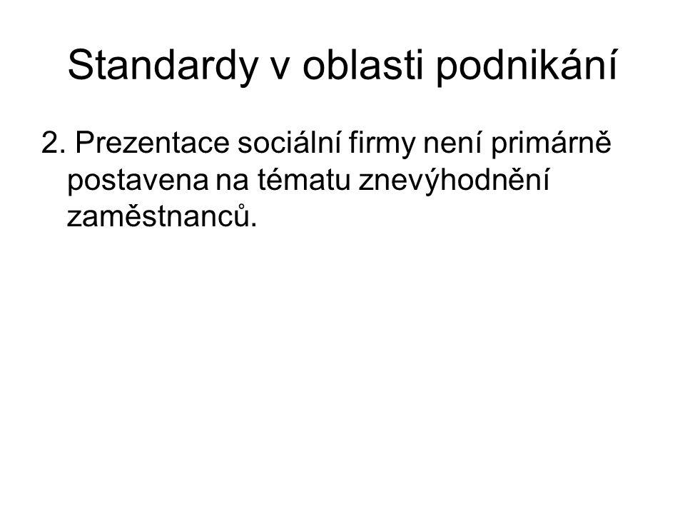 Standardy v oblasti podnikání 2. Prezentace sociální firmy není primárně postavena na tématu znevýhodnění zaměstnanců.