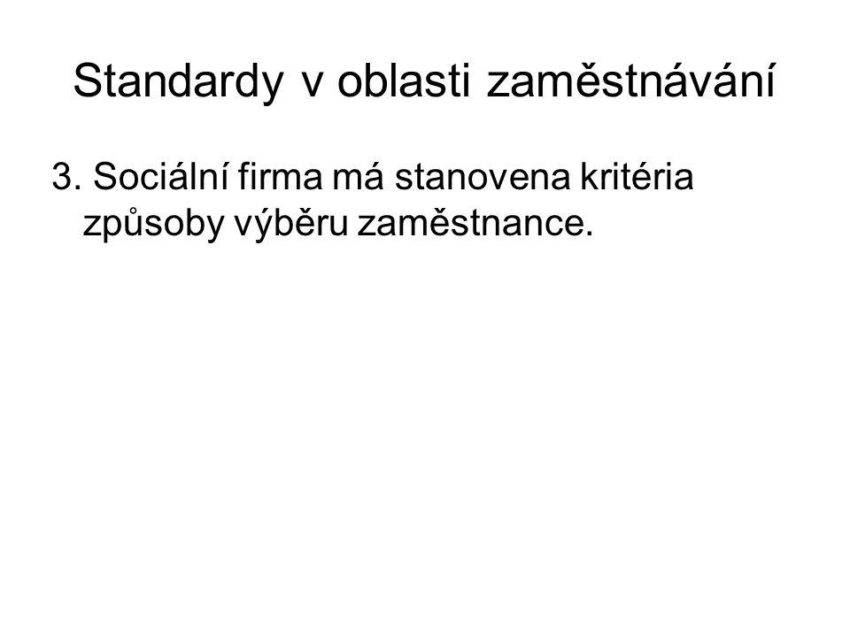 Standardy v oblasti zaměstnávání 3. Sociální firma má stanovena kritéria způsoby výběru zaměstnance.