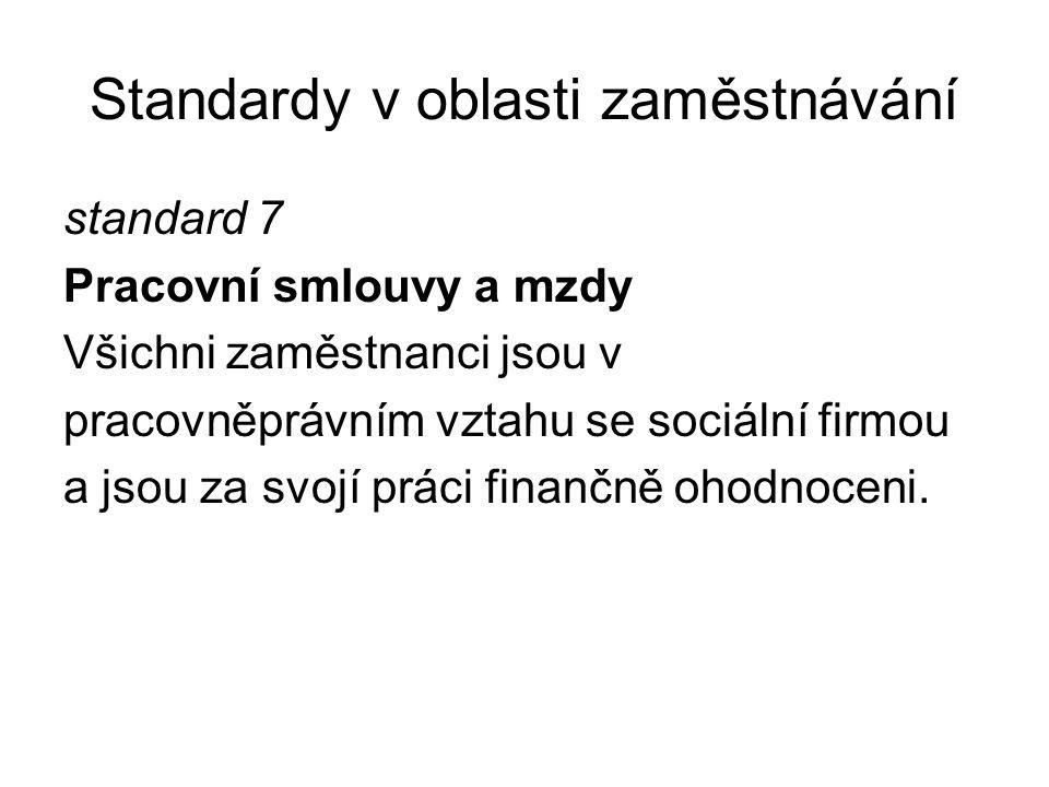 Standardy v oblasti zaměstnávání standard 7 Pracovní smlouvy a mzdy Všichni zaměstnanci jsou v pracovněprávním vztahu se sociální firmou a jsou za svo