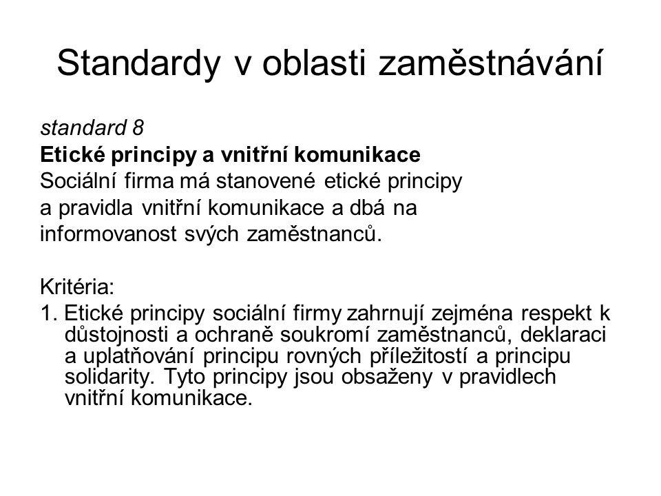 Standardy v oblasti zaměstnávání standard 8 Etické principy a vnitřní komunikace Sociální firma má stanovené etické principy a pravidla vnitřní komuni