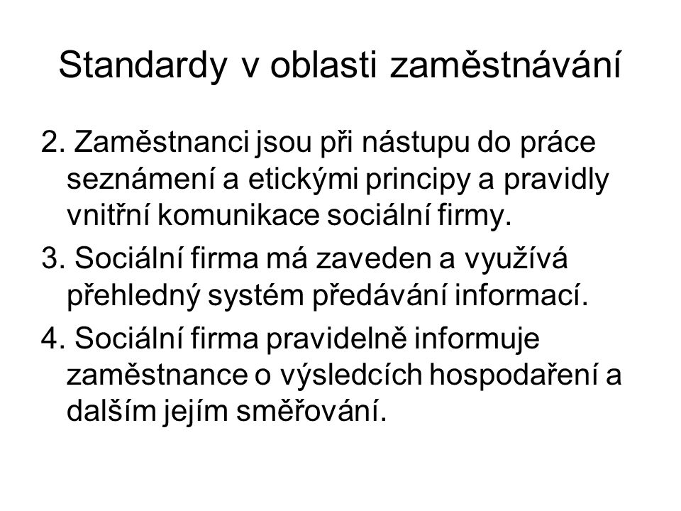 Standardy v oblasti zaměstnávání 2. Zaměstnanci jsou při nástupu do práce seznámení a etickými principy a pravidly vnitřní komunikace sociální firmy.