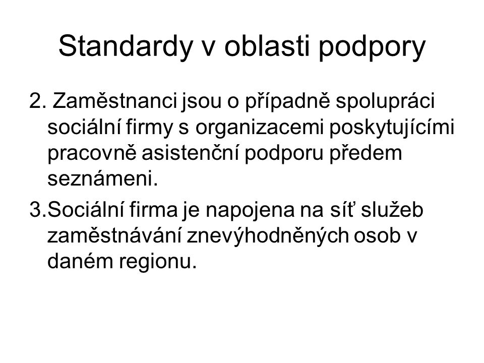 Standardy v oblasti podpory 2. Zaměstnanci jsou o případně spolupráci sociální firmy s organizacemi poskytujícími pracovně asistenční podporu předem s