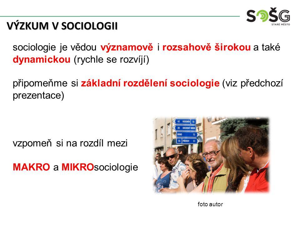 VÝZKUM V SOCIOLOGII sociologie je vědou významově i rozsahově širokou a také dynamickou (rychle se rozvíjí) připomeňme si základní rozdělení sociologie (viz předchozí prezentace) vzpomeň si na rozdíl mezi MAKRO a MIKROsociologie foto autor