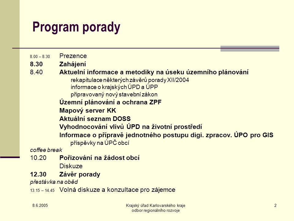 8.6.2005 Krajský úřad Karlovarského kraje odbor regionálního rozvoje 2 Program porady 8.00 – 8.30 Prezence 8.30 Zahájení 8.40Aktuelní informace a meto
