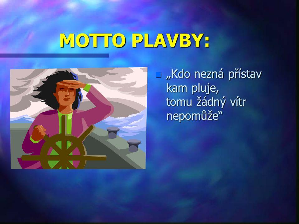 """MOTTO PLAVBY: n """"Kdo nezná přístav kam pluje, tomu žádný vítr nepomůže"""