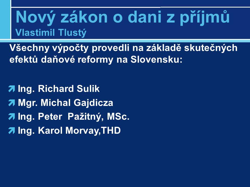 Nový zákon o dani z příjmů Vlastimil Tlustý Ing. Richard Sulik Mgr.
