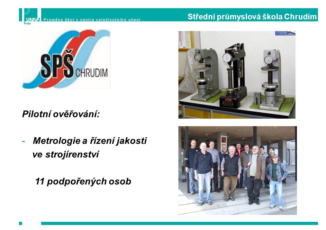Střední průmyslová škola Chrudim Pilotní ověřování: -Metrologie a řízení jakosti ve strojírenství 11 podpořených osob