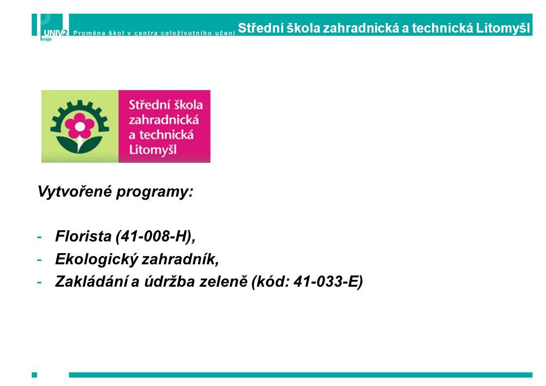 Střední škola zahradnická a technická Litomyšl Vytvořené programy: -Florista (41-008-H), -Ekologický zahradník, -Zakládání a údržba zeleně (kód: 41-03