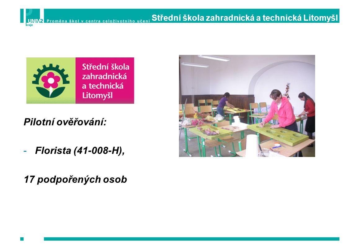 Střední škola zahradnická a technická Litomyšl Pilotní ověřování: -Florista (41-008-H), 17 podpořených osob