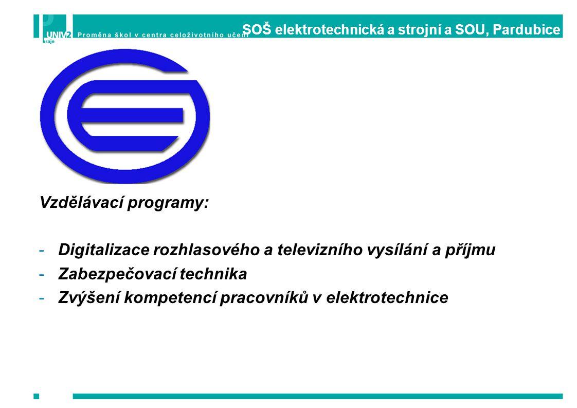 SOŠ elektrotechnická a strojní a SOU, Pardubice Vzdělávací programy: -Digitalizace rozhlasového a televizního vysílání a příjmu -Zabezpečovací technik