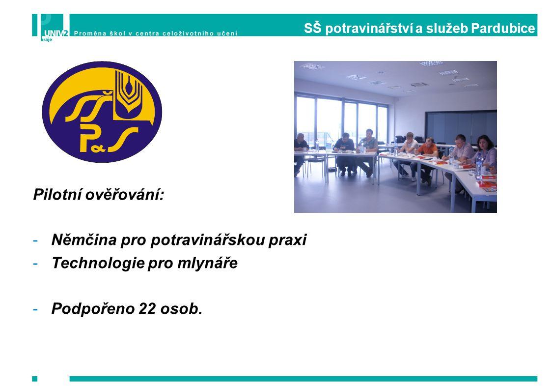 SŠ potravinářství a služeb Pardubice Pilotní ověřování: -Němčina pro potravinářskou praxi -Technologie pro mlynáře -Podpořeno 22 osob.
