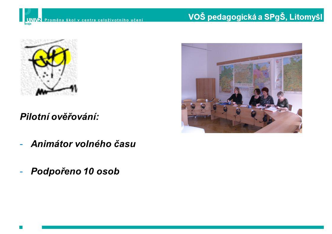 VOŠ pedagogická a SPgŠ, Litomyšl Pilotní ověřování: -Animátor volného času -Podpořeno 10 osob