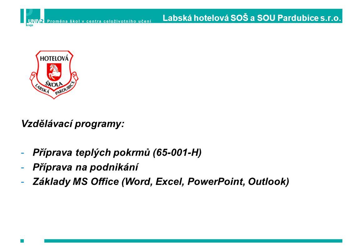 Labská hotelová SOŠ a SOU Pardubice s.r.o. Vzdělávací programy: -Příprava teplých pokrmů (65-001-H) -Příprava na podnikání -Základy MS Office (Word, E