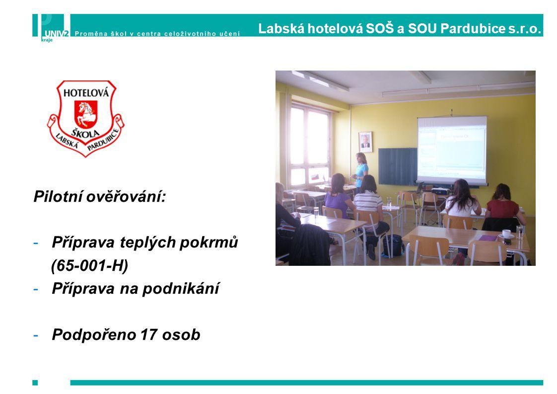 Labská hotelová SOŠ a SOU Pardubice s.r.o. Pilotní ověřování: -Příprava teplých pokrmů (65-001-H) -Příprava na podnikání -Podpořeno 17 osob