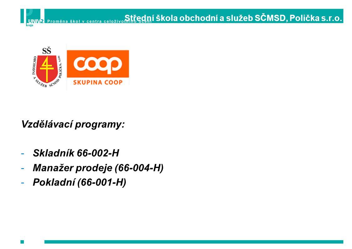 Střední škola obchodní a služeb SČMSD, Polička s.r.o. Vzdělávací programy: -Skladník 66-002-H -Manažer prodeje (66-004-H) -Pokladní (66-001-H)