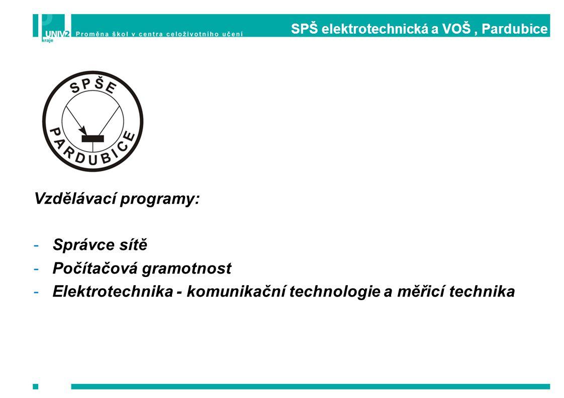SPŠ elektrotechnická a VOŠ, Pardubice Vzdělávací programy: -Správce sítě -Počítačová gramotnost -Elektrotechnika - komunikační technologie a měřicí te