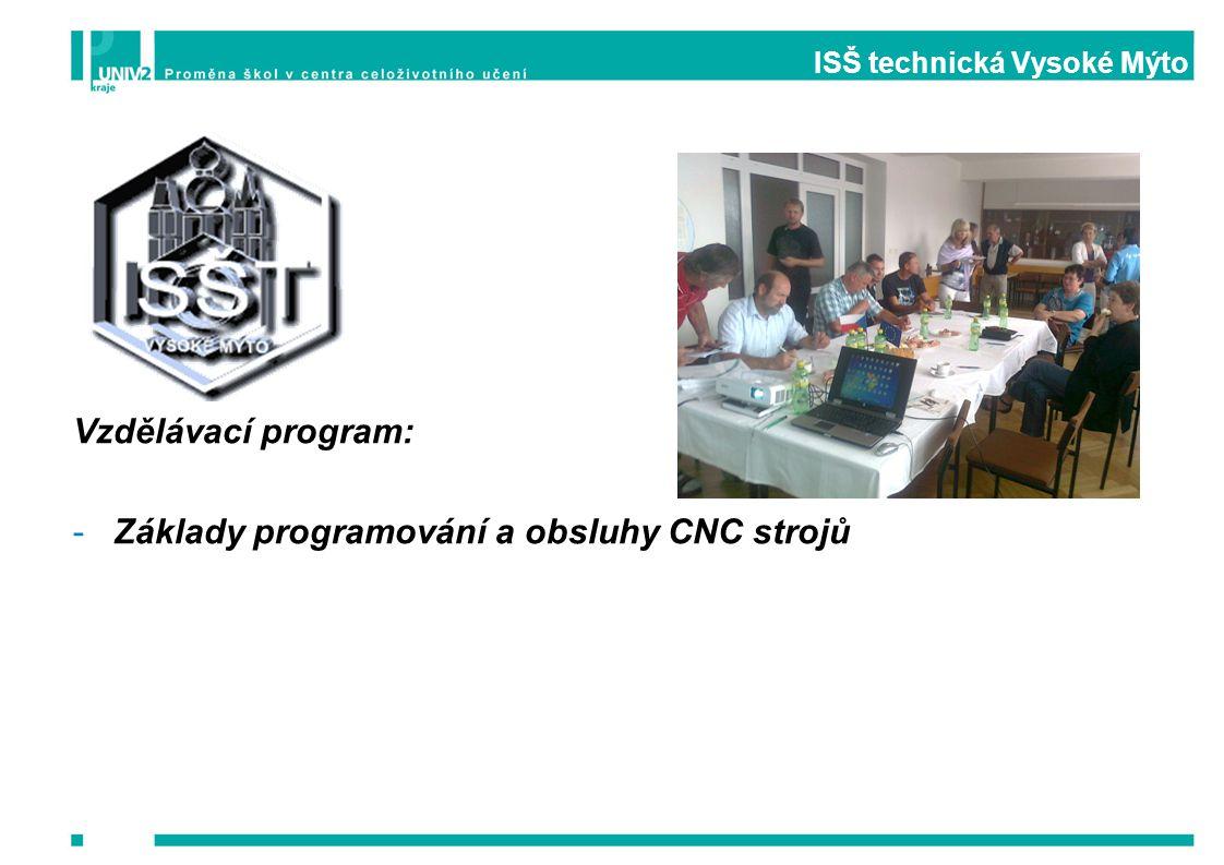 ISŠ technická Vysoké Mýto Vzdělávací program: -Základy programování a obsluhy CNC strojů