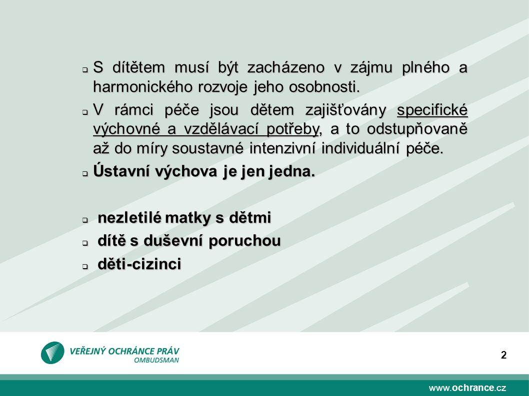 www.ochrance.cz 2  S dítětem musí být zacházeno v zájmu plného a harmonického rozvoje jeho osobnosti.  V rámci péče jsou dětem zajišťovány specifick