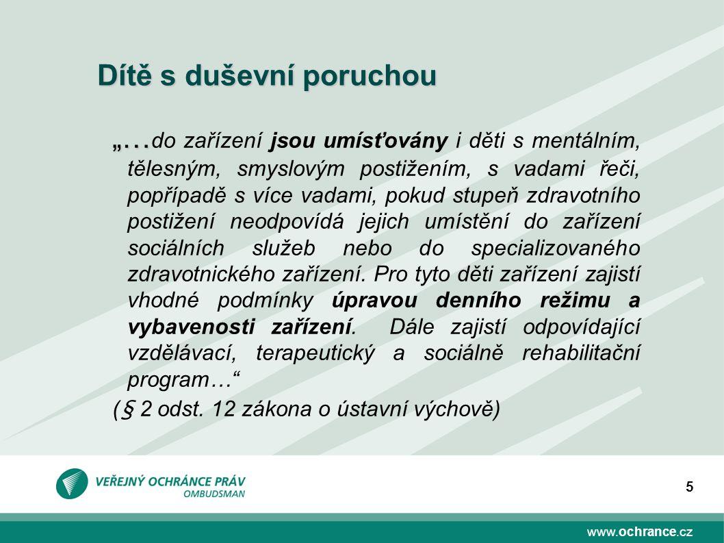 """www.ochrance.cz 5 Dítě s duševní poruchou """"… """"… do zařízení jsou umísťovány i děti s mentálním, tělesným, smyslovým postižením, s vadami řeči, popřípa"""