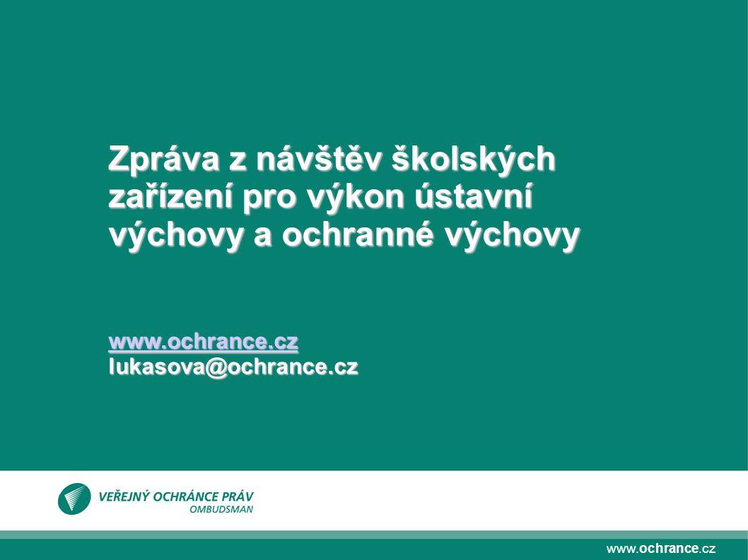 www.ochrance.cz Zpráva z návštěv školských zařízení pro výkon ústavní výchovy a ochranné výchovy www.ochrance.cz lukasova@ochrance.cz