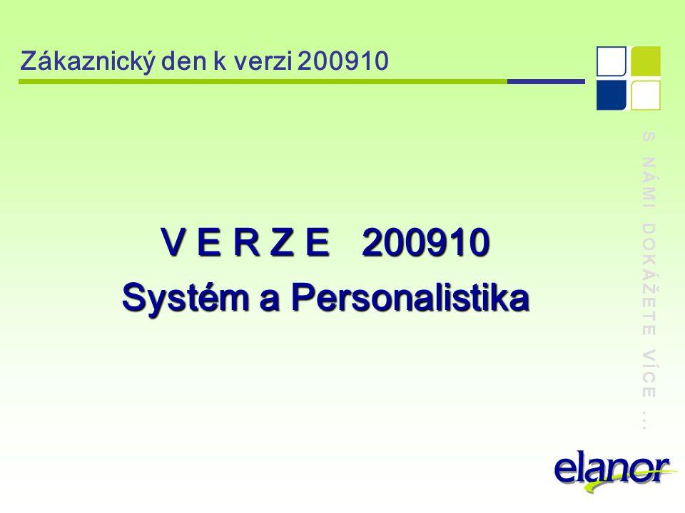 S NÁMI DOKÁŽETE VÍCE... Zákaznický den k verzi 200910 V E R Z E 200910 Systém a Personalistika
