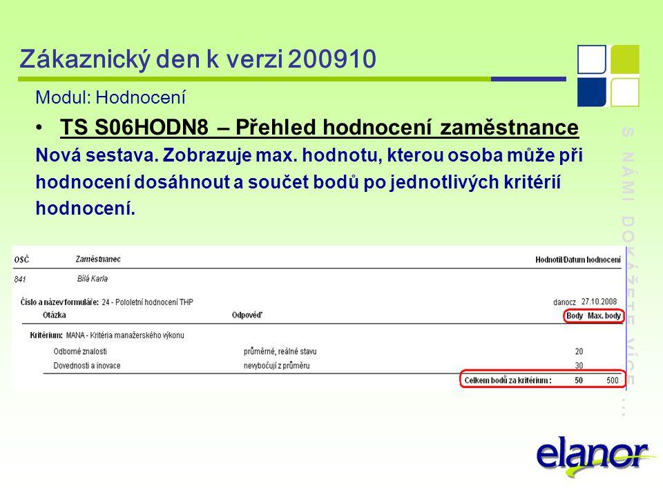 S NÁMI DOKÁŽETE VÍCE... Zákaznický den k verzi 200910 Modul: Hodnocení TS S06HODN8 – Přehled hodnocení zaměstnance Nová sestava. Zobrazuje max. hodnot