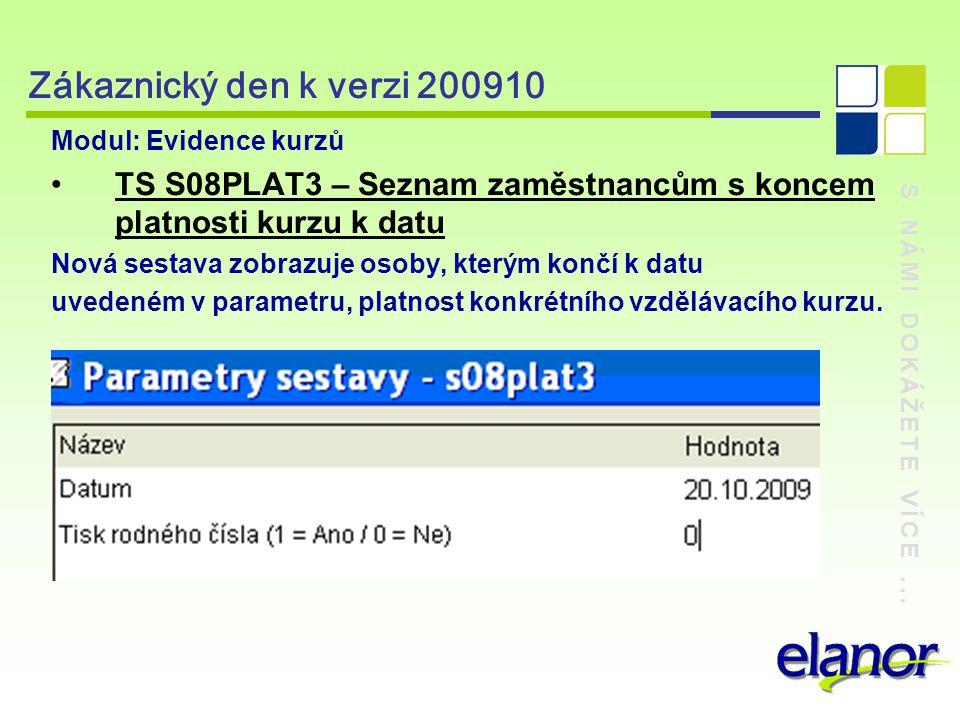 S NÁMI DOKÁŽETE VÍCE... Zákaznický den k verzi 200910 Modul: Evidence kurzů TS S08PLAT3 – Seznam zaměstnancům s koncem platnosti kurzu k datu Nová ses