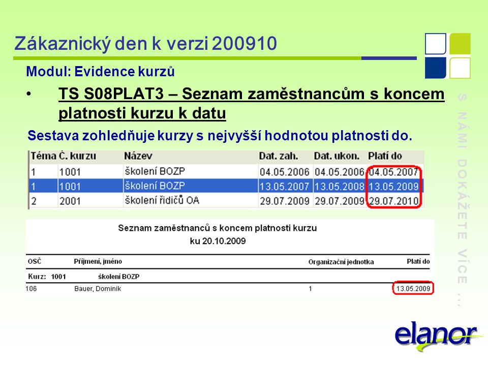 S NÁMI DOKÁŽETE VÍCE... Zákaznický den k verzi 200910 Modul: Evidence kurzů TS S08PLAT3 – Seznam zaměstnancům s koncem platnosti kurzu k datu Sestava