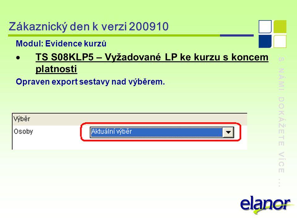 S NÁMI DOKÁŽETE VÍCE... Zákaznický den k verzi 200910 Modul: Evidence kurzů  TS S08KLP5 – Vyžadované LP ke kurzu s koncem platnosti Opraven export se